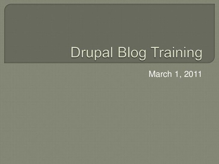 Drupal Blog Training<br />March 1, 2011<br />