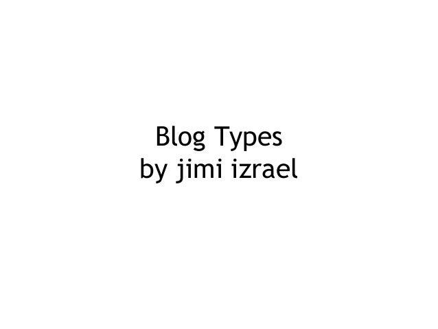 Blog Types by jimi izrael