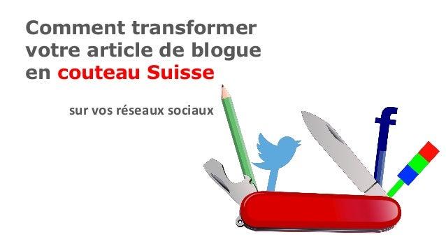 Comment transformer votre article de blogue en couteau Suisse sur vos réseaux sociaux
