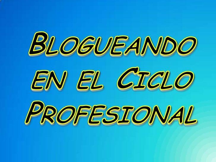 Blogueando en el ciclo profesional