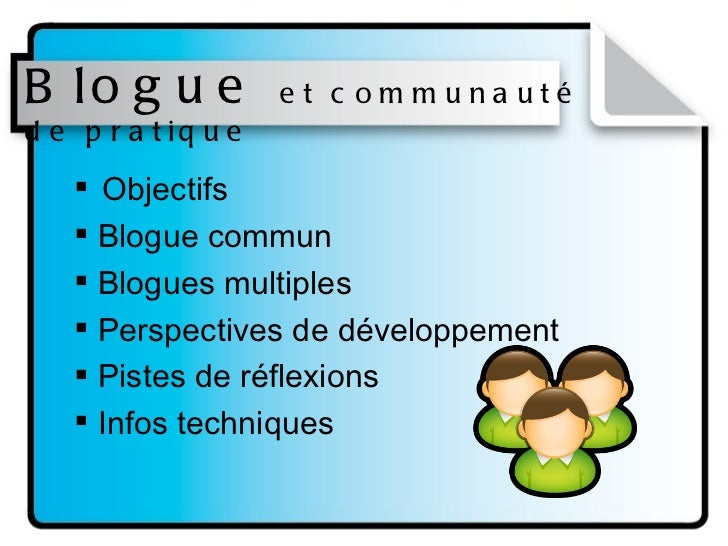 Blogue  et communauté de pratique <ul><li>Objectifs </li></ul><ul><li>Blogue commun  </li></ul><ul><li>Blogues multiples <...