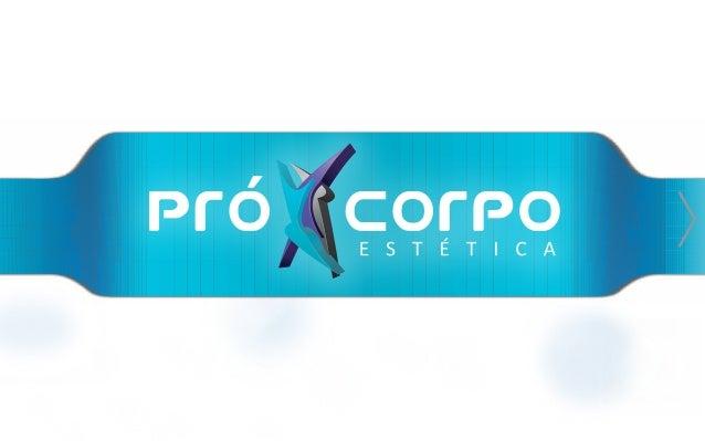 A Pró-Corpo é uma empresa 100% nacional, reconhecida como uma das principais empresas do segmento de estética. Há sete ano...