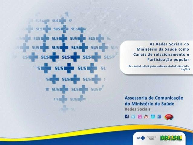As Redes Sociais do Ministério da Saúde como Canais de relacionamento e Participação popular IEncontroNacionaldeBlogueiros...