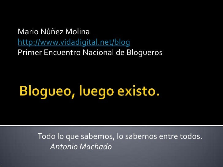 Mario Núñez Molina http://www.vidadigital.net/blog Primer Encuentro Nacional de Blogueros          Todo lo que sabemos, lo...