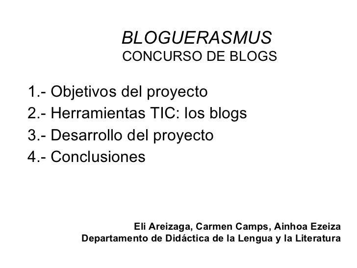 BLOGUERASMUS   CONCURSO DE BLOGS 1.- Objetivos del proyecto 2.- Herramientas TIC: los blogs 3.- Desarrollo del proyecto 4....