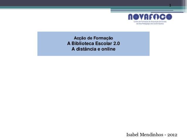 1    Acção de Formação A Biblioteca Escolar 2.0   A distância e onlineBLOGUES                            Isabel Mendinhos ...