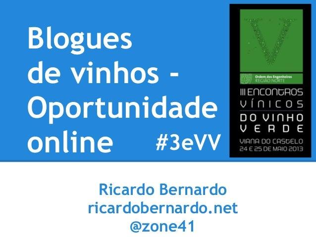 Ricardo Bernardoricardobernardo.net@zone41Bloguesde vinhos -Oportunidadeonline #3eVV