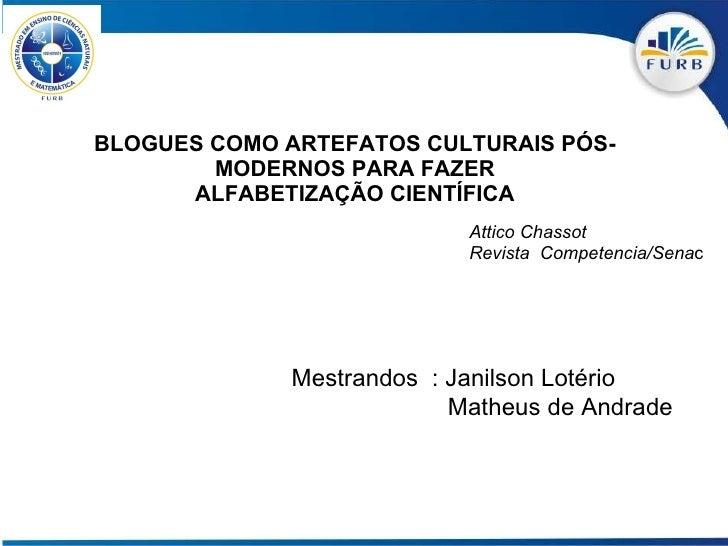 BLOGUES COMO ARTEFATOS CULTURAIS PÓS-MODERNOS PARA FAZER ALFABETIZAÇÃO CIENTÍFICA Attico Chassot Revista  Competencia/Sena...