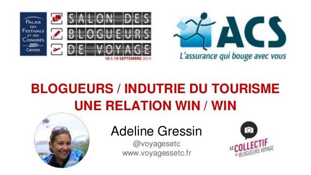BLOGUEURS / INDUTRIE DU TOURISME  UNE RELATION WIN / WIN  Adeline Gressin  @voyagesetc  www.voyagessetc.fr
