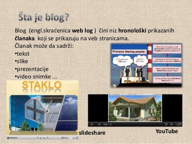 Blog (engl.skradenica web log ) čini niz hronološki prikazanihčlanaka koji se prikazuju na veb stranicama.Članak može da s...