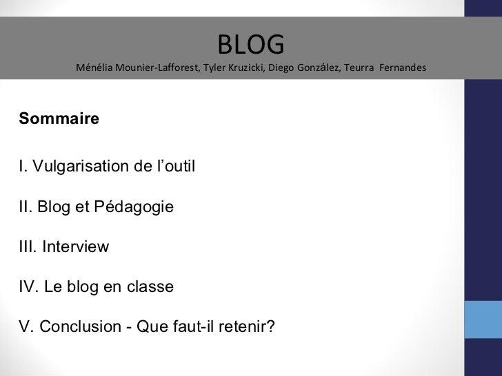 I. Vulgarisation de l'outil II. Blog et P édagogie III. Interview IV. Le blog en classe  V. Conclusion - Que faut-il reten...
