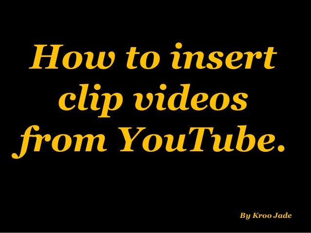 How to insert clip videos from YouTube. By Kroo Jade