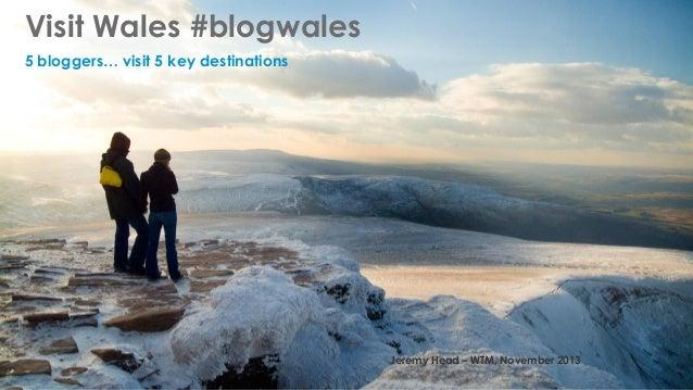 Visit Wales #blogwales 5 bloggers… visit 5 key destinations  Jeremy Head – WTM, November 2013