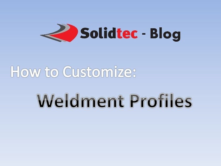 Contents• Current Weldment folder location • To Change the Folder Location     • Additional Standards    • Creating Custom...