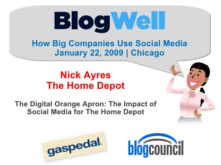 How Big Companies Use Social Media January 22, 2009 | Chicago Nick Ayres The Home Depot The Digital Orange Apron: The Impa...