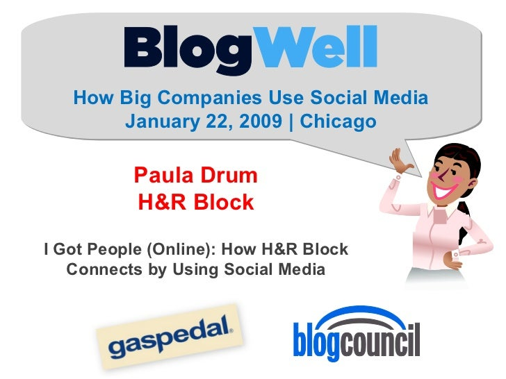 How Big Companies Use Social Media January 22, 2009 | Chicago Paula Drum H&R Block I Got People (Online): How H&R Block Co...