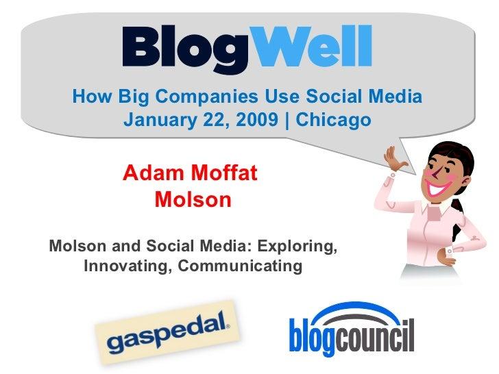 How Big Companies Use Social Media January 22, 2009 | Chicago Adam Moffat  Molson Molson and Social Media: Exploring, Inno...