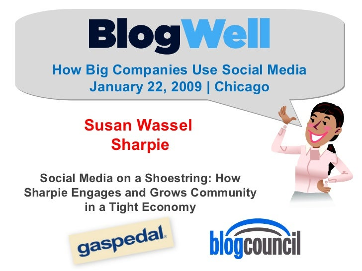 How Big Companies Use Social Media January 22, 2009 | Chicago Susan Wassel  Sharpie Social Media on a Shoestring: How Shar...