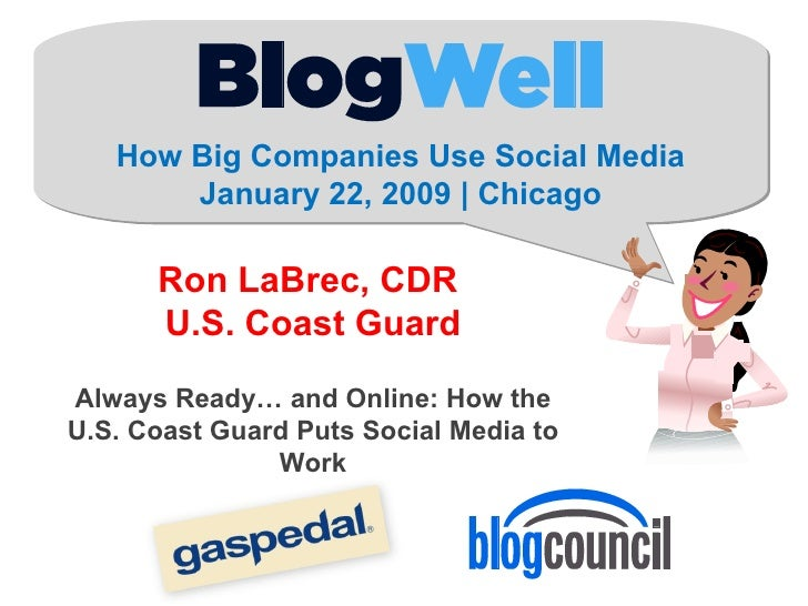 How Big Companies Use Social Media January 22, 2009 | Chicago Ron LaBrec, CDR  U.S. Coast Guard Always Ready… and Online: ...