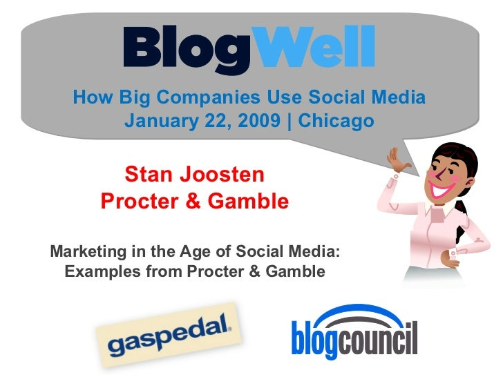 How Big Companies Use Social Media January 22, 2009 | Chicago Stan Joosten Procter & Gamble Marketing in the Age of Social...