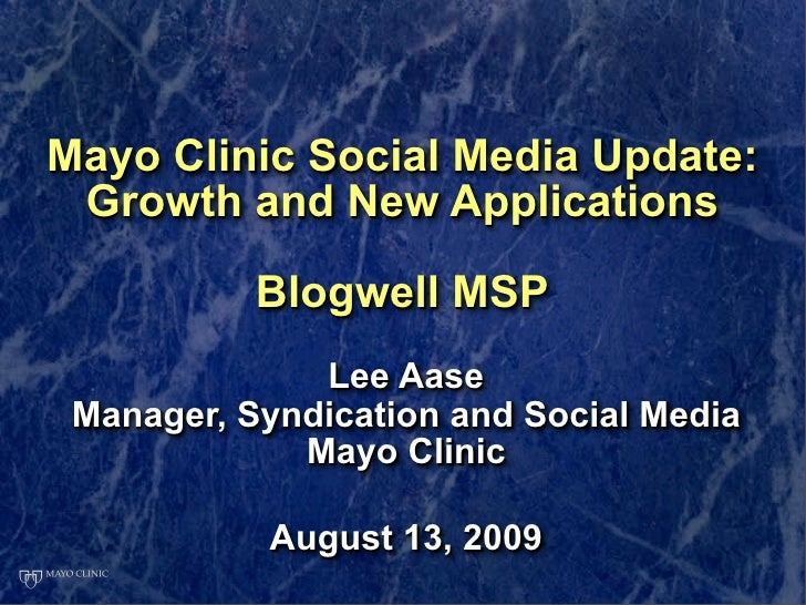 Mayo Clinic Social Media Update:  Growth and New Applications             Blogwell MSP               Lee Aase  Manager, Sy...