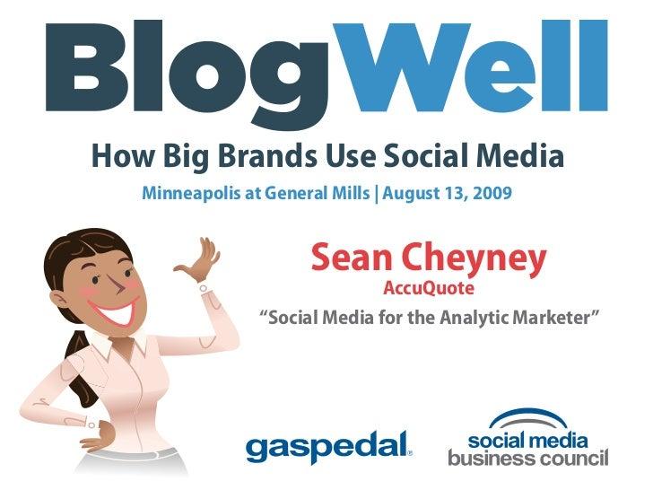How Big Brands Use Social Media    Minneapolis at General Mills | August 13, 2009                          Sean Cheyney   ...