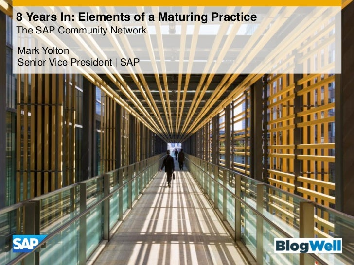 8 Years In: Elements of a Maturing PracticeThe SAP Community NetworkMark YoltonSenior Vice President | SAP
