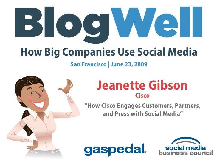 How Big Companies Use Social Media          San Francisco | June 23, 2009                     Jeanette Gibson             ...
