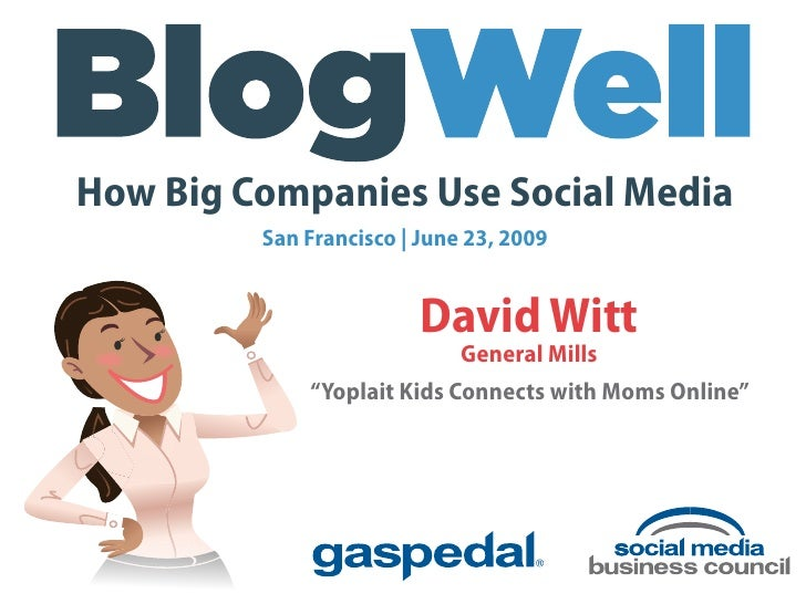 How Big Companies Use Social Media          San Francisco | June 23, 2009                            David Witt           ...