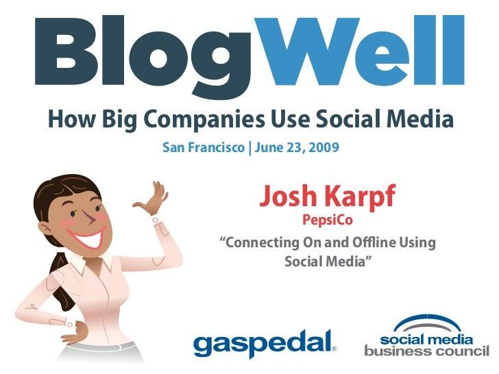 How Big Companies Use Social Media          San Francisco | June 23, 2009                            Josh Karpf           ...