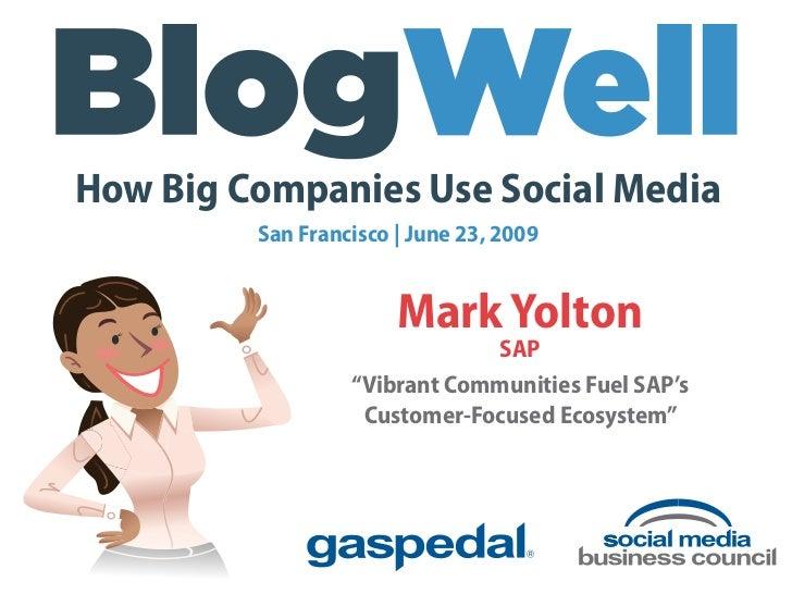 How Big Companies Use Social Media          San Francisco | June 23, 2009                          Mark Yolton            ...
