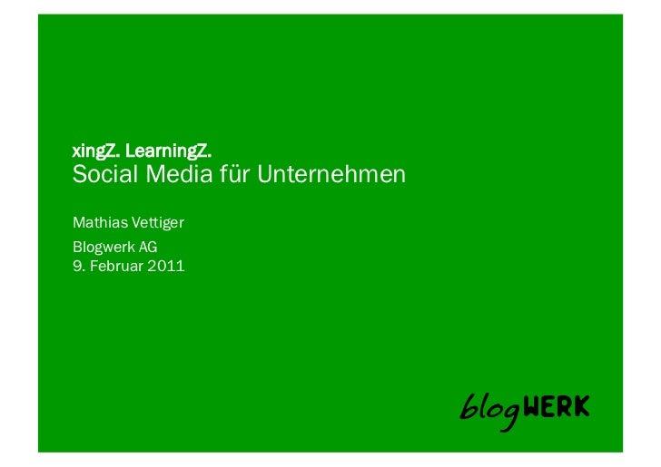 xingZ. LearningZ.Social Media für UnternehmenMathias VettigerBlogwerk AG 9. Februar 2011