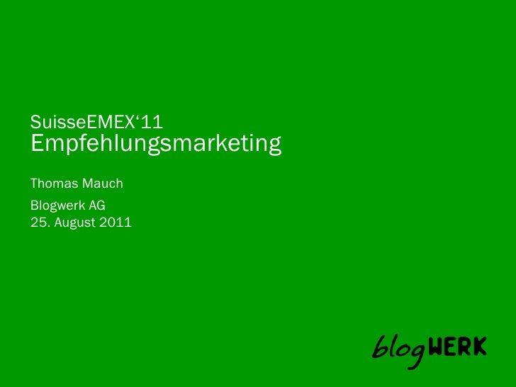 SuisseEMEX'11EmpfehlungsmarketingThomas MauchBlogwerk AG 25. August 2011