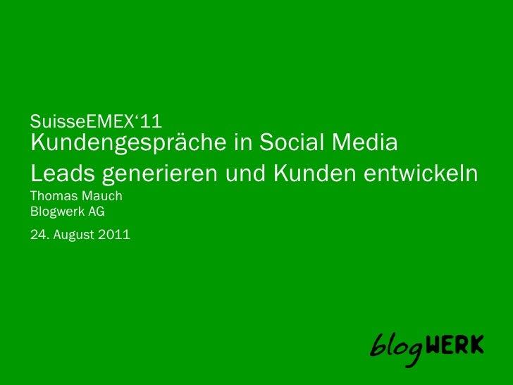 SuisseEMEX'11Kundengespräche in Social MediaLeads generieren und Kunden entwickelnThomas MauchBlogwerk AG 24. August 2011