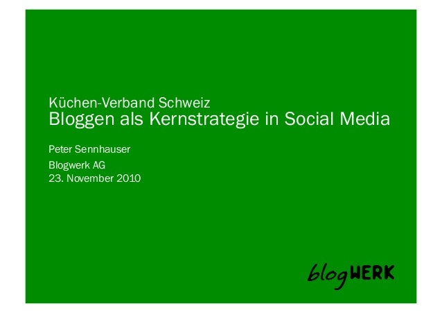 Blogwerk AG	    Küchen-Verband Schweiz Bloggen als Kernstrategie in Social Media Peter Sennhauser 23. November 2010
