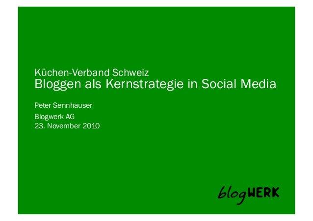Blogwerk AG   Küchen-Verband Schweiz Bloggen als Kernstrategie in Social Media Peter Sennhauser 23. November 2010