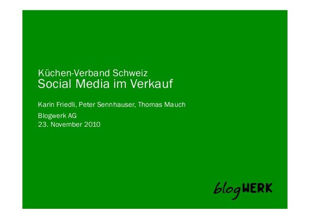 Blogwerk AG   Küchen-Verband Schweiz Social Media im Verkauf Karin Friedli, Peter Sennhauser, Thomas Mauch 23. November ...