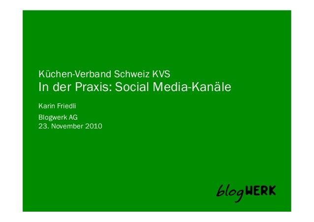 Blogwerk AG Küchen-Verband Schweiz KVS In der Praxis: Social Media-Kanäle Karin Friedli 23. November 2010