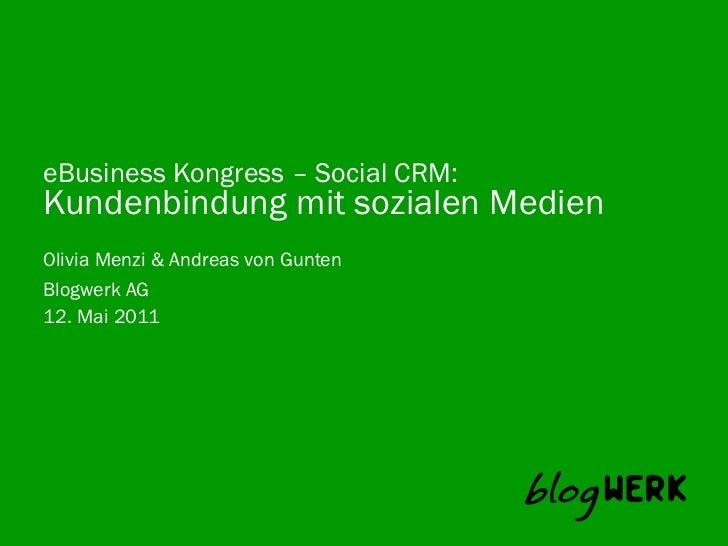 eBusiness Kongress – Social CRM:Kundenbindung mit sozialen MedienOlivia Menzi & Andreas von GuntenBlogwerk AG 12. Mai 2011