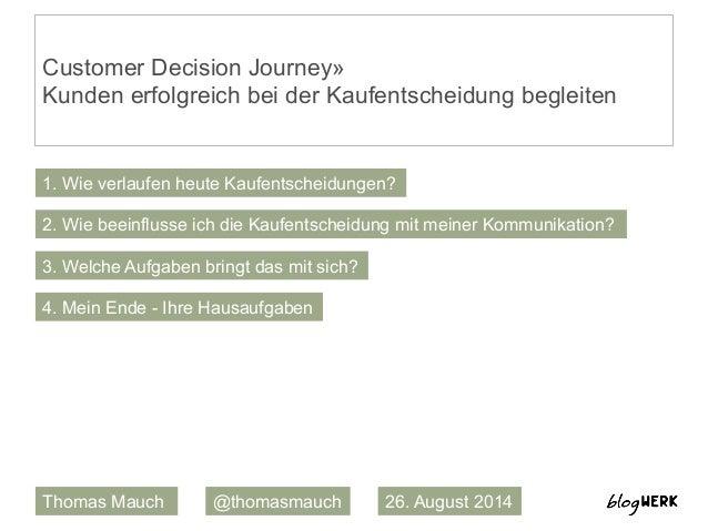 Customer Decision Journey»  Kunden erfolgreich bei der Kaufentscheidung begleiten  1. Wie verlaufen heute Kaufentscheidung...