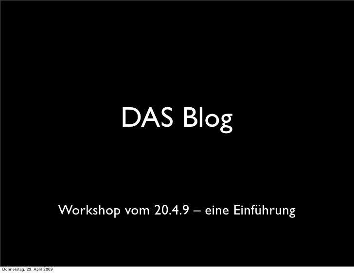 DAS Blog                                Workshop vom 20.4.9 – eine Einführung   Donnerstag, 23. April 2009