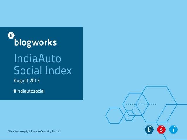 IndiaAuto Social Index August 2013 #indiautosocial All content copyright Scenario Consulting Pvt. Ltd.