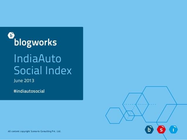 IndiaAuto Social Index June 2013 #indiautosocial All content copyright Scenario Consulting Pvt. Ltd.