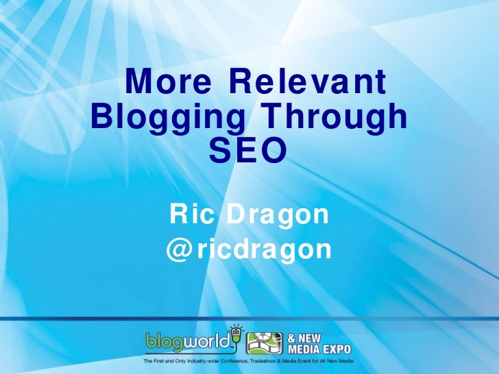 More Relevant Blogging Through SEO Ric Dragon @ricdragon