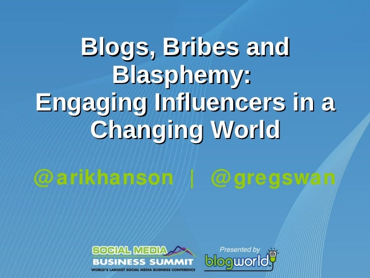 Blogs, Bribes and Blasphemy:  Engaging Influencers in a Changing World @arikhanson  |  @gregswan