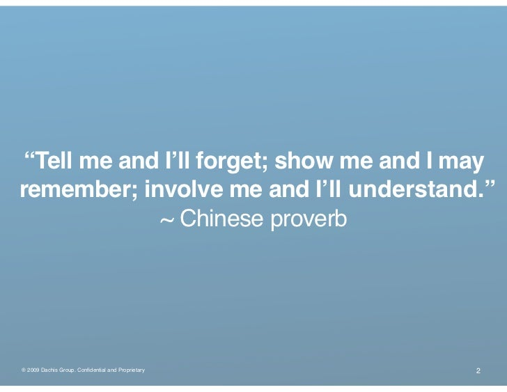 """""""Tell me and I'll forget; show me and I may remember; involve me and I'll understand.""""              ~ Chinese proverb     ..."""