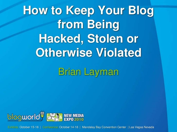 How to Keep Your Blog               from Being            Hacked, Stolen or            Otherwise Violated                 ...