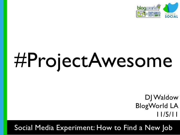 #ProjectAwesome                                      DJ Waldow                                   BlogWorld LA             ...