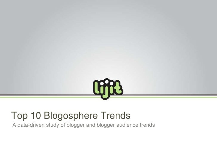 Top 10 Blogosphere Trends <br />A data-driven study of blogger and blogger audience trends<br />