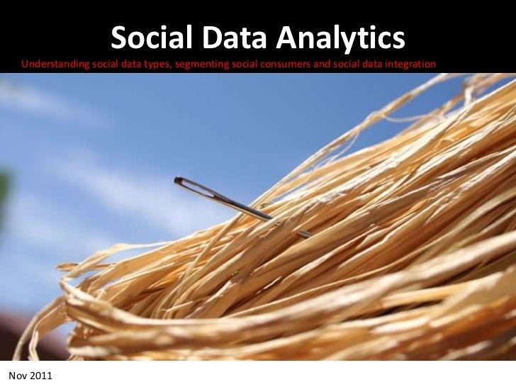 Social Data Analytics  Understanding social data types, segmenting social consumers and social data integrationNov 2011